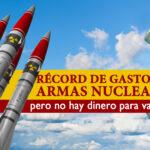 Récord de gastos en armas nucleares, pero no hay dinero para vacunas
