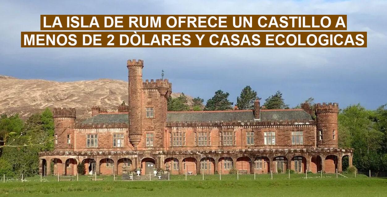 Isla de Rum en Escocia, ofrece eco-casas y un castillo a 1 dòlar y medio